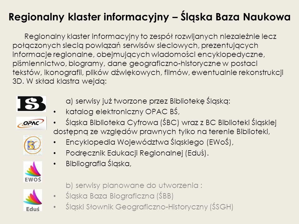 Regionalny klaster informacyjny – Śląska Baza Naukowa Regionalny klaster informacyjny to zespół rozwijanych niezależnie lecz połączonych siecią powiąz