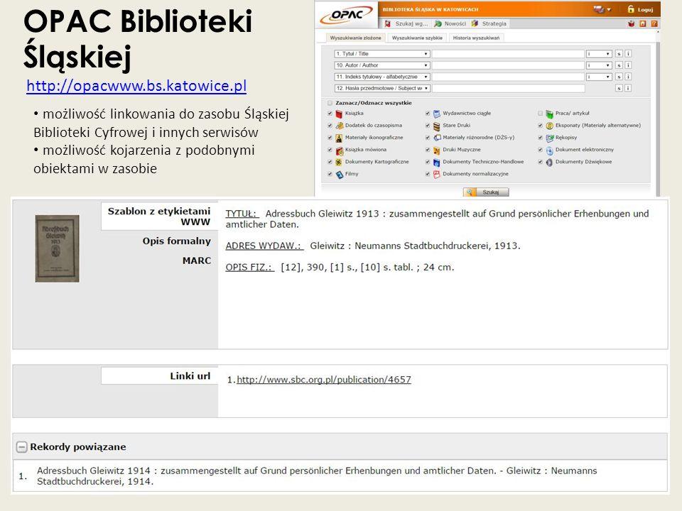 OPAC Biblioteki Śląskiej http://opacwww.bs.katowice.pl http://opacwww.bs.katowice.pl możliwość linkowania do zasobu Śląskiej Biblioteki Cyfrowej i inn