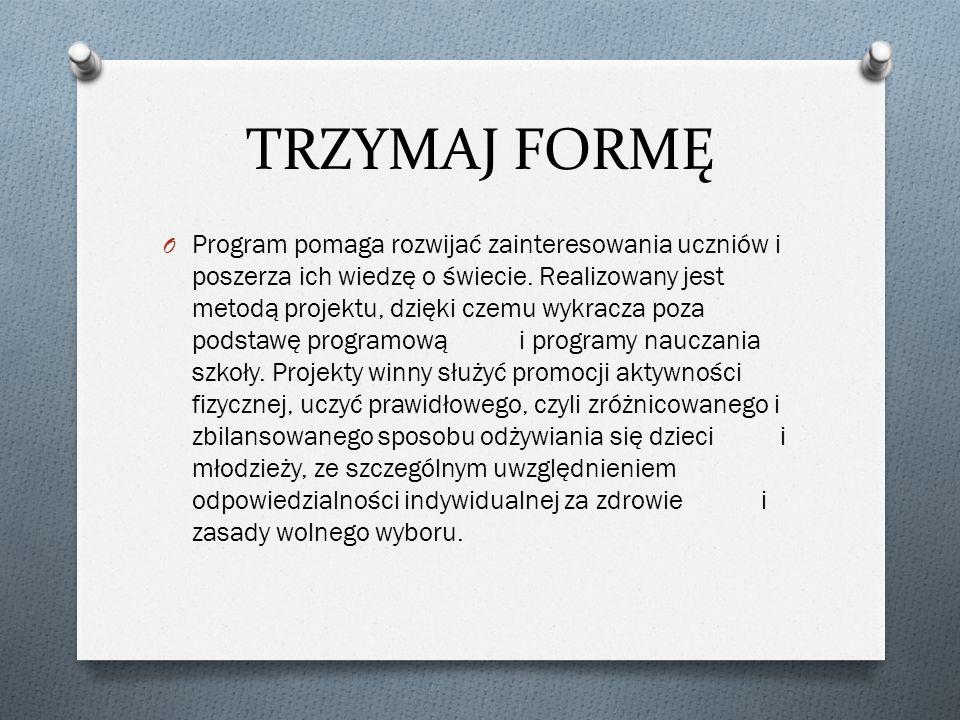 TRZYMAJ FORMĘ O Program pomaga rozwijać zainteresowania uczniów i poszerza ich wiedzę o świecie.