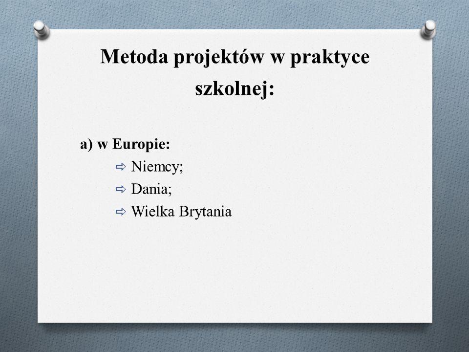 Metoda projektów w praktyce szkolnej: a) w Europie:  Niemcy;  Dania;  Wielka Brytania