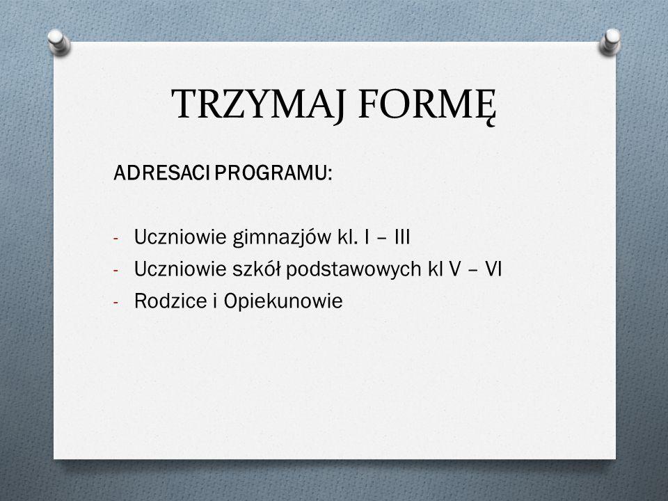 TRZYMAJ FORMĘ ADRESACI PROGRAMU: - Uczniowie gimnazjów kl.