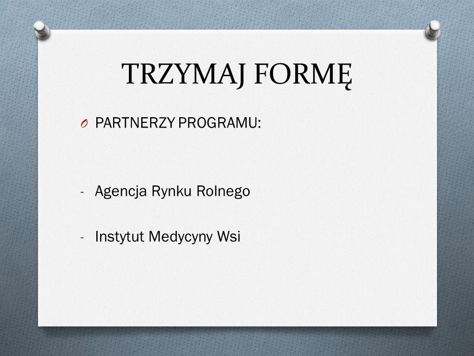 TRZYMAJ FORMĘ O PARTNERZY PROGRAMU: - Agencja Rynku Rolnego - Instytut Medycyny Wsi