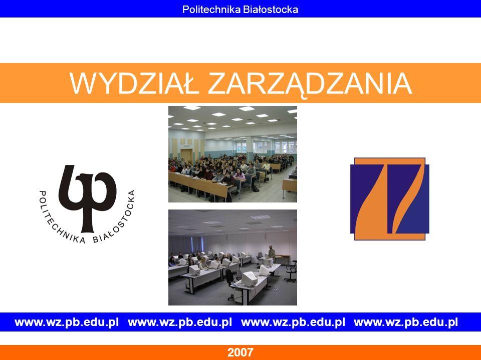 www.wz.pb.edu.pl www.wz.pb.edu.pl 2007 Politechnika Białostocka WYDZIAŁ ZARZĄDZANIA