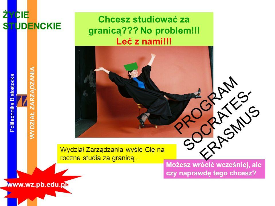 Politechnika Białostocka WYDZIAŁ ZARZĄDZANIA www.wz.pb.edu.pl ŻYCIE STUDENCKIE Chcesz studiować za granicą .