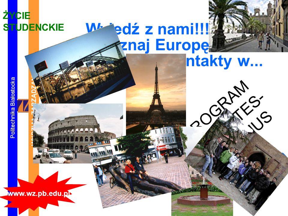 Politechnika Białostocka WYDZIAŁ ZARZĄDZANIA www.wz.pb.edu.pl ŻYCIE STUDENCKIE PROGRAM SOCRATES- ERASMUS Wyjedź z nami!!! Poznaj Europę!!! Mamy kontak