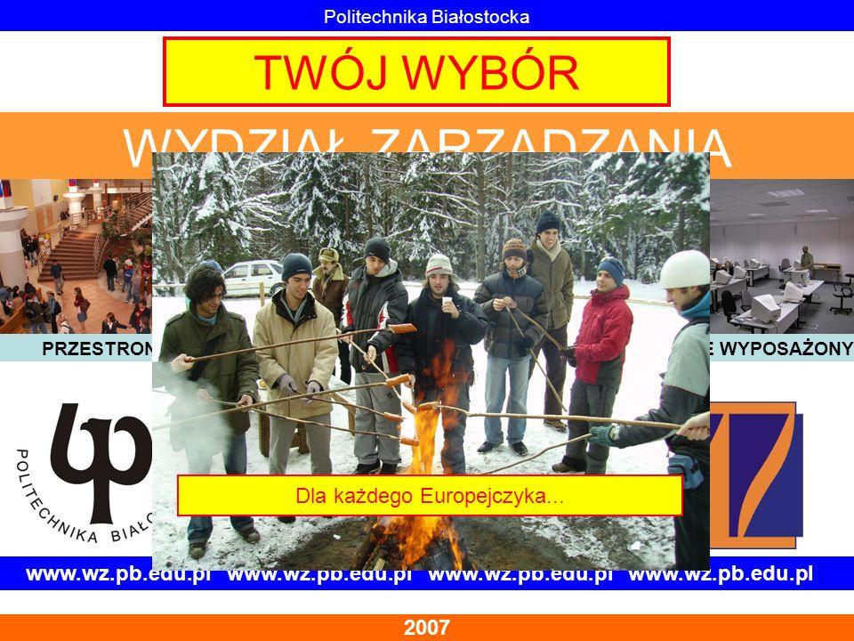 www.wz.pb.edu.pl www.wz.pb.edu.pl 2007 Politechnika Białostocka WYDZIAŁ ZARZĄDZANIA TWÓJ WYBÓR PRZESTRONNYNOWOCZESNYŚWIETNIE WYPOSAŻONY Dla każdego Eu