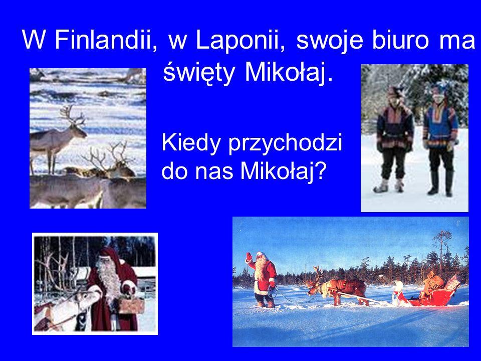W Finlandii, w Laponii, swoje biuro ma święty Mikołaj. Kiedy przychodzi do nas Mikołaj?