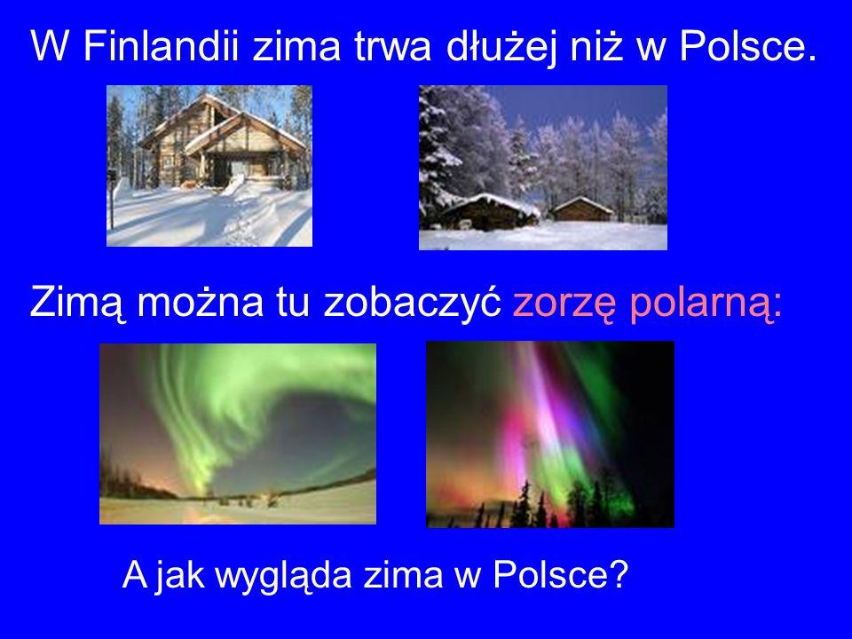 W Finlandii zima trwa dłużej niż w Polsce. Zimą można tu zobaczyć zorzę polarną: A jak wygląda zima w Polsce?
