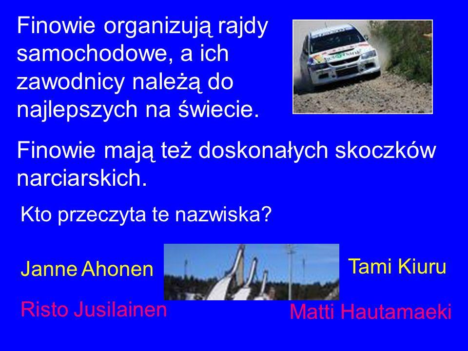 Finowie organizują rajdy samochodowe, a ich zawodnicy należą do najlepszych na świecie. Finowie mają też doskonałych skoczków narciarskich. Kto przecz