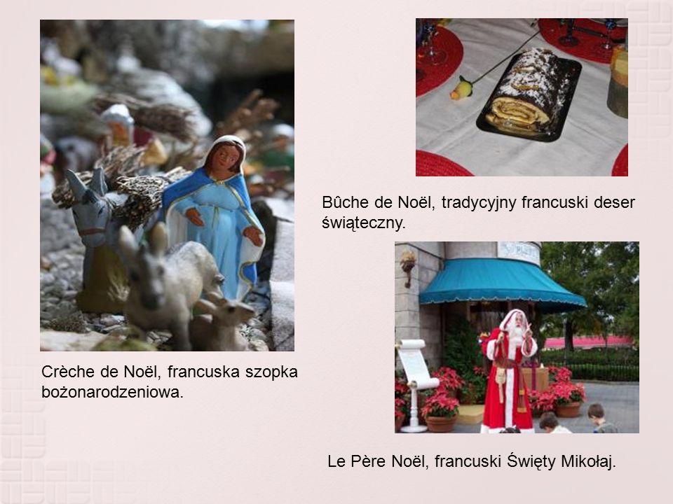 Crèche de Noël, francuska szopka bożonarodzeniowa. Le Père Noël, francuski Święty Mikołaj. Bûche de Noël, tradycyjny francuski deser świąteczny.