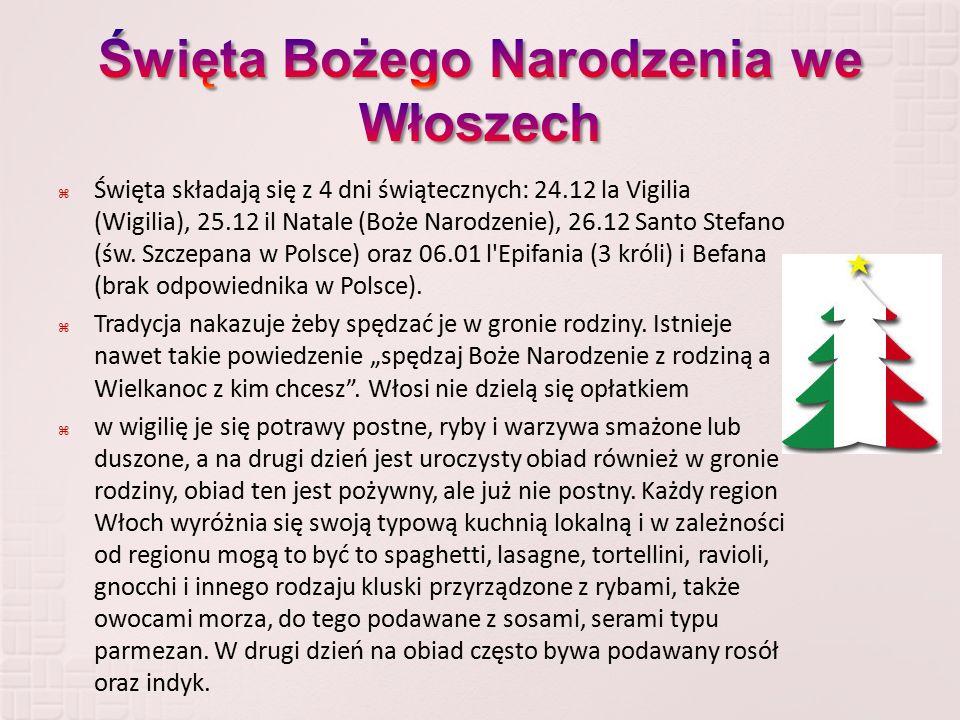  Święta składają się z 4 dni świątecznych: 24.12 la Vigilia (Wigilia), 25.12 il Natale (Boże Narodzenie), 26.12 Santo Stefano (św. Szczepana w Polsce