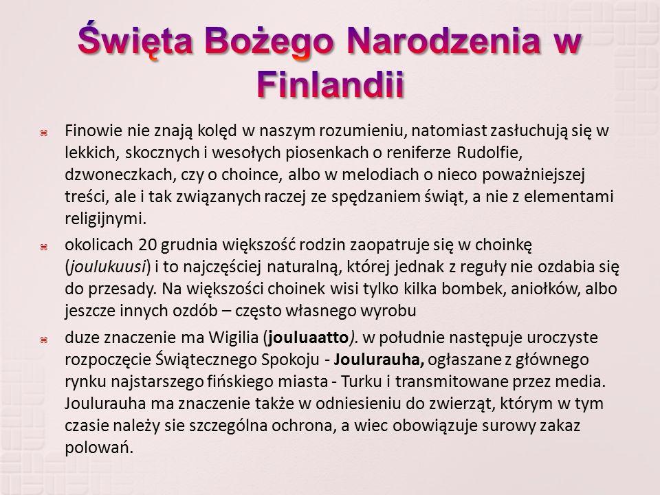  Finowie nie znają kolęd w naszym rozumieniu, natomiast zasłuchują się w lekkich, skocznych i wesołych piosenkach o reniferze Rudolfie, dzwoneczkach,