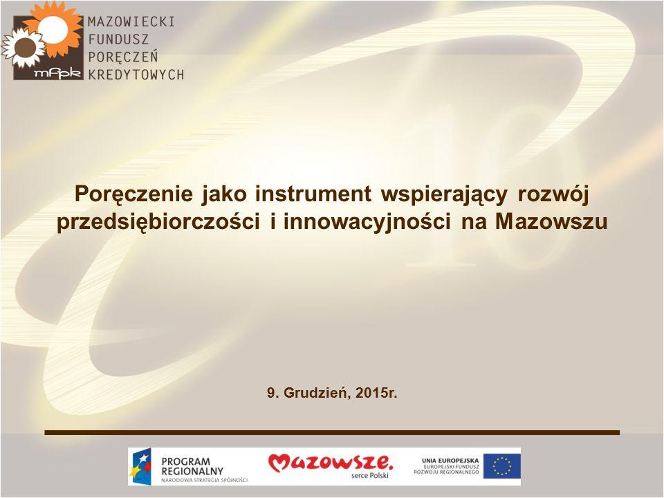Poręczenie jako instrument wspierający rozwój przedsiębiorczości i innowacyjności na Mazowszu 9. Grudzień, 2015r.