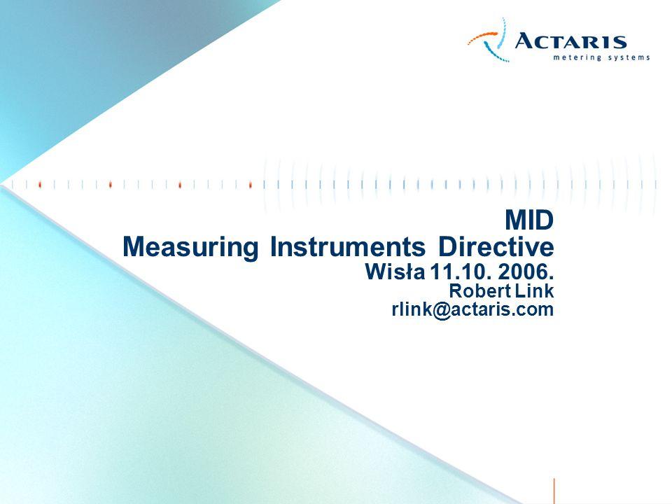 MID Measuring Instruments Directive Wisła 11.10. 2006. Robert Link rlink@actaris.com