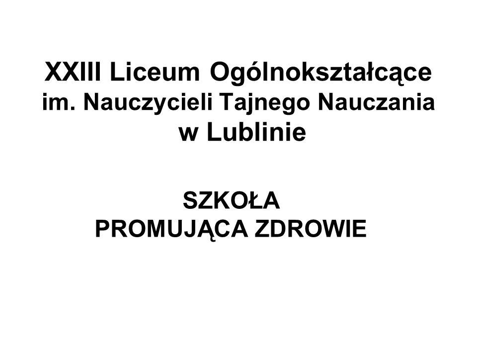 XXIII Liceum Ogólnokształcące im. Nauczycieli Tajnego Nauczania w Lublinie SZKOŁA PROMUJĄCA ZDROWIE
