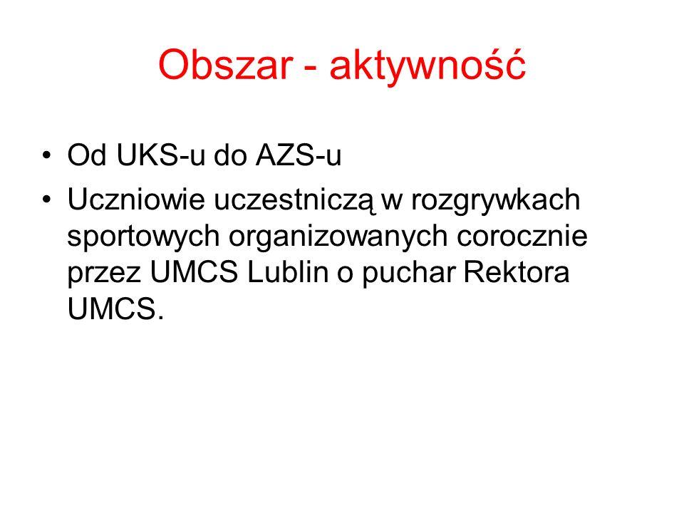 Obszar - aktywność Od UKS-u do AZS-u Uczniowie uczestniczą w rozgrywkach sportowych organizowanych corocznie przez UMCS Lublin o puchar Rektora UMCS.