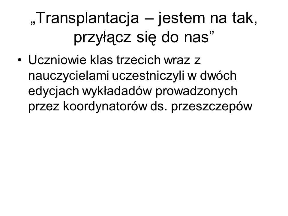 """""""Transplantacja – jestem na tak, przyłącz się do nas"""" Uczniowie klas trzecich wraz z nauczycielami uczestniczyli w dwóch edycjach wykładadów prowadzon"""