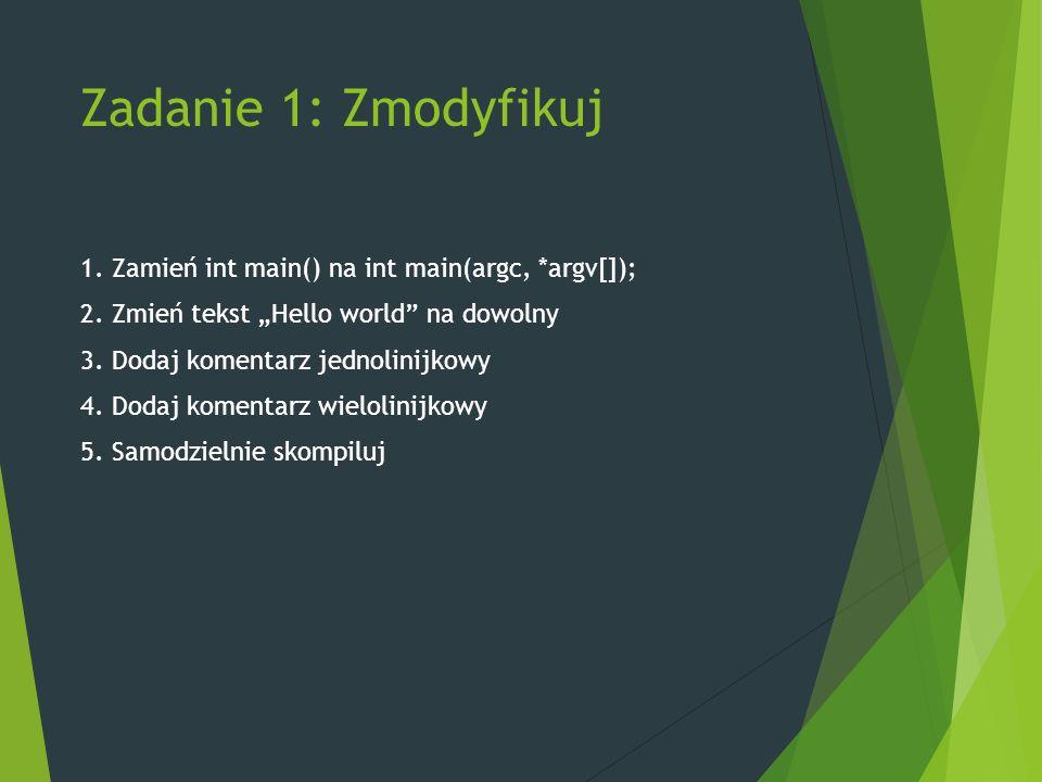 Zadanie 1: Zmodyfikuj 1. Zamień int main() na int main(argc, *argv[]); 2.