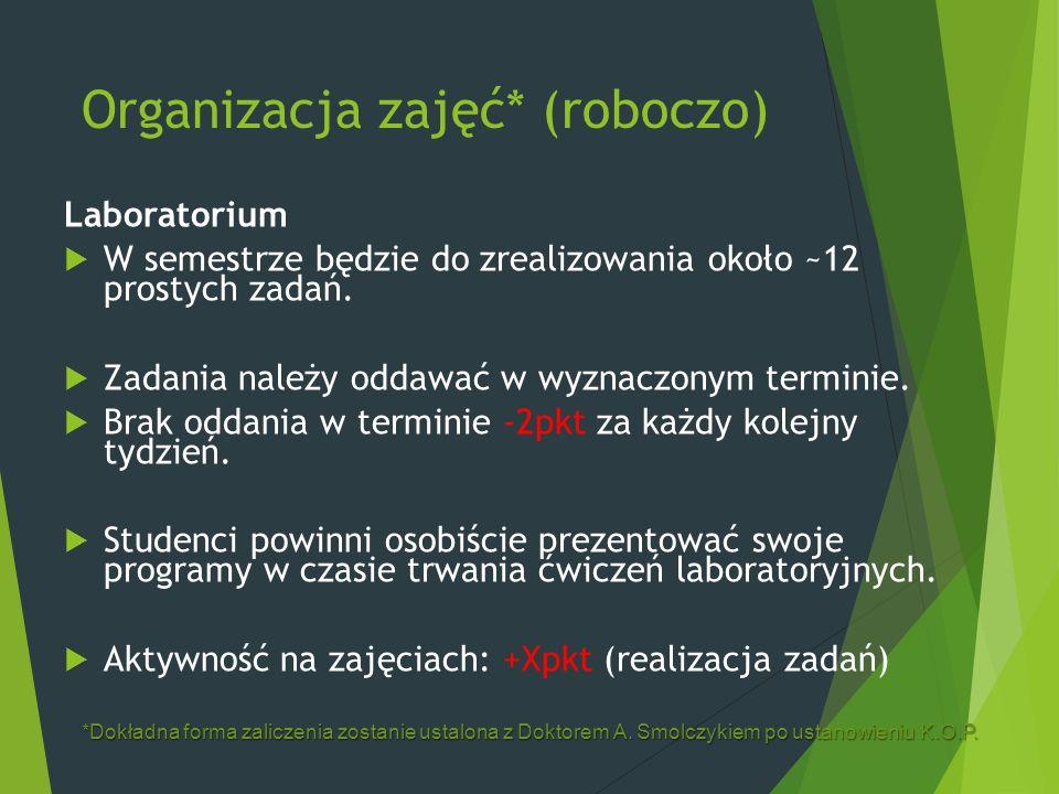 Organizacja zajęć* (roboczo) Laboratorium  W semestrze będzie do zrealizowania około ~12 prostych zadań.