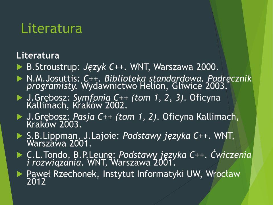 Literatura  B.Stroustrup: Język C++. WNT, Warszawa 2000.