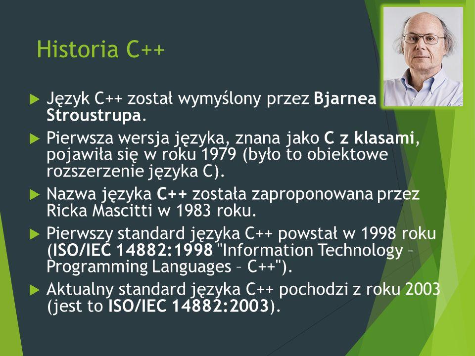 Historia C++  Język C++ został wymyślony przez Bjarnea Stroustrupa.