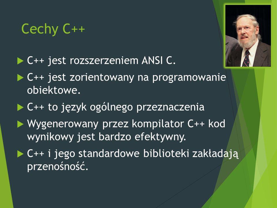 Cechy C++  C++ jest rozszerzeniem ANSI C.  C++ jest zorientowany na programowanie obiektowe.