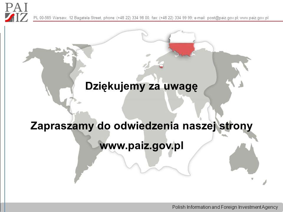 Polish Information and Foreign Investment Agency Dziękujemy za uwagę Zapraszamy do odwiedzenia naszej strony www.paiz.gov.pl PL 00-585 Warsaw, 12 Bagatela Street, phone: (+48 22) 334 98 00, fax: (+48 22) 334 99 99; e-mail: post@paiz.gov.pl; www.paiz.gov.pl