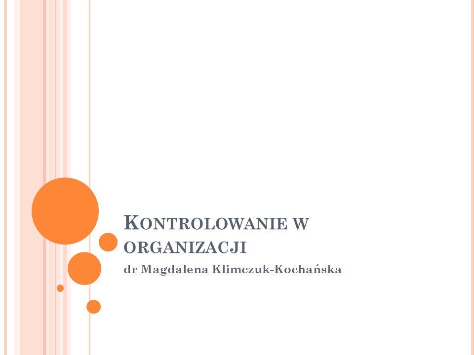K ONTROLOWANIE W ORGANIZACJI dr Magdalena Klimczuk-Kochańska