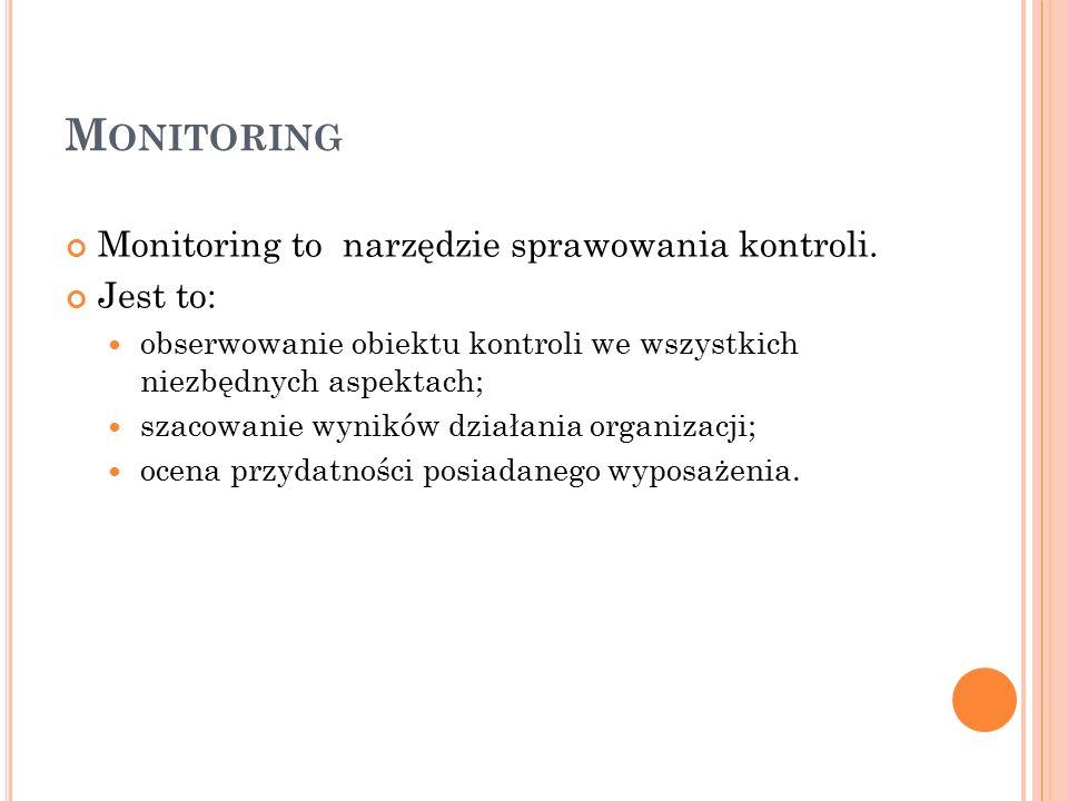 M ONITORING Monitoring to narzędzie sprawowania kontroli.