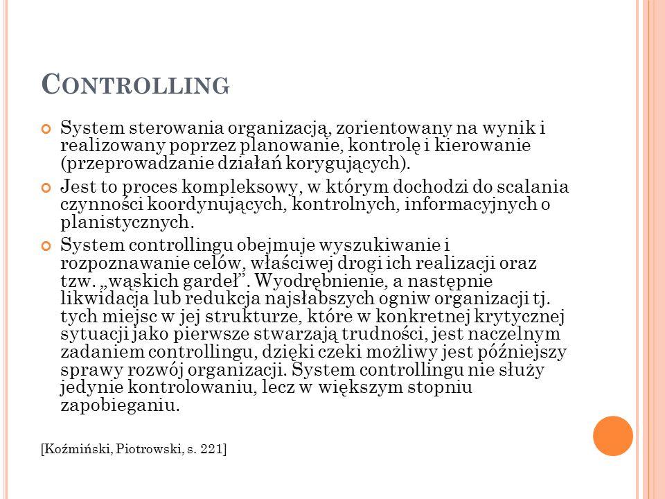 C ONTROLLING System sterowania organizacją, zorientowany na wynik i realizowany poprzez planowanie, kontrolę i kierowanie (przeprowadzanie działań korygujących).