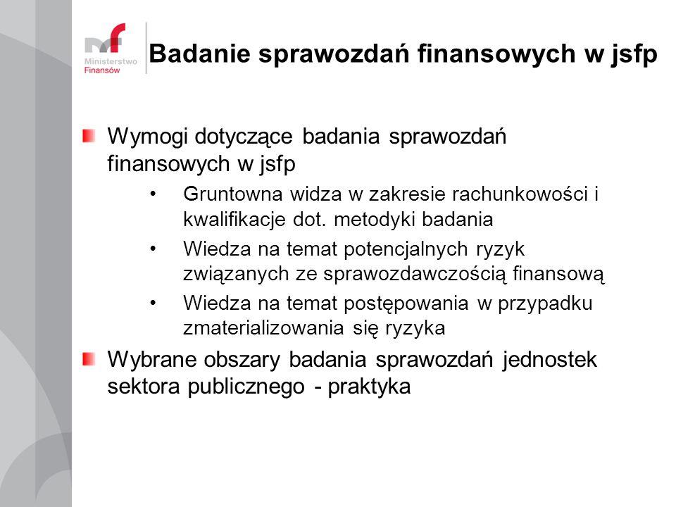 Badanie sprawozdań finansowych w jsfp Wymogi dotyczące badania sprawozdań finansowych w jsfp Gruntowna widza w zakresie rachunkowości i kwalifikacje dot.