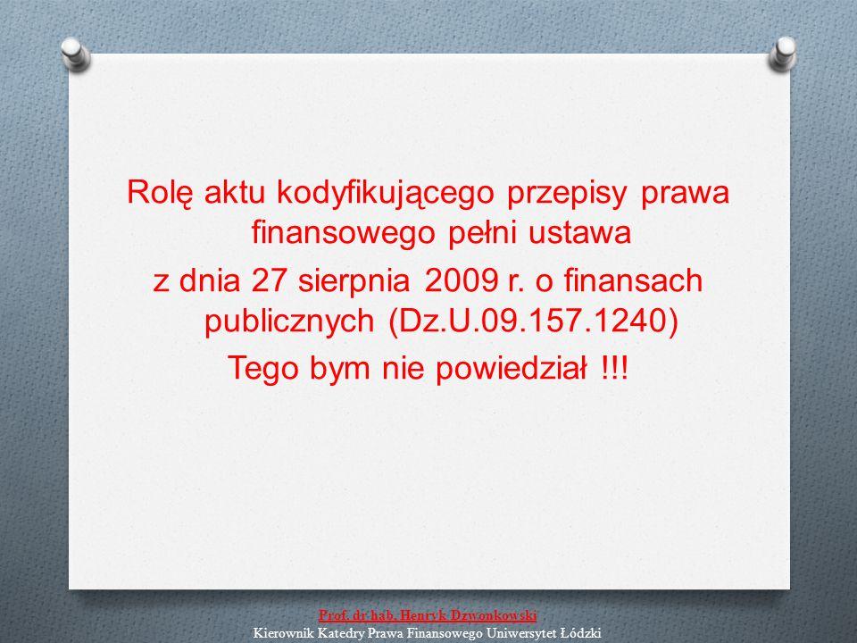 Rolę aktu kodyfikującego przepisy prawa finansowego pełni ustawa z dnia 27 sierpnia 2009 r.