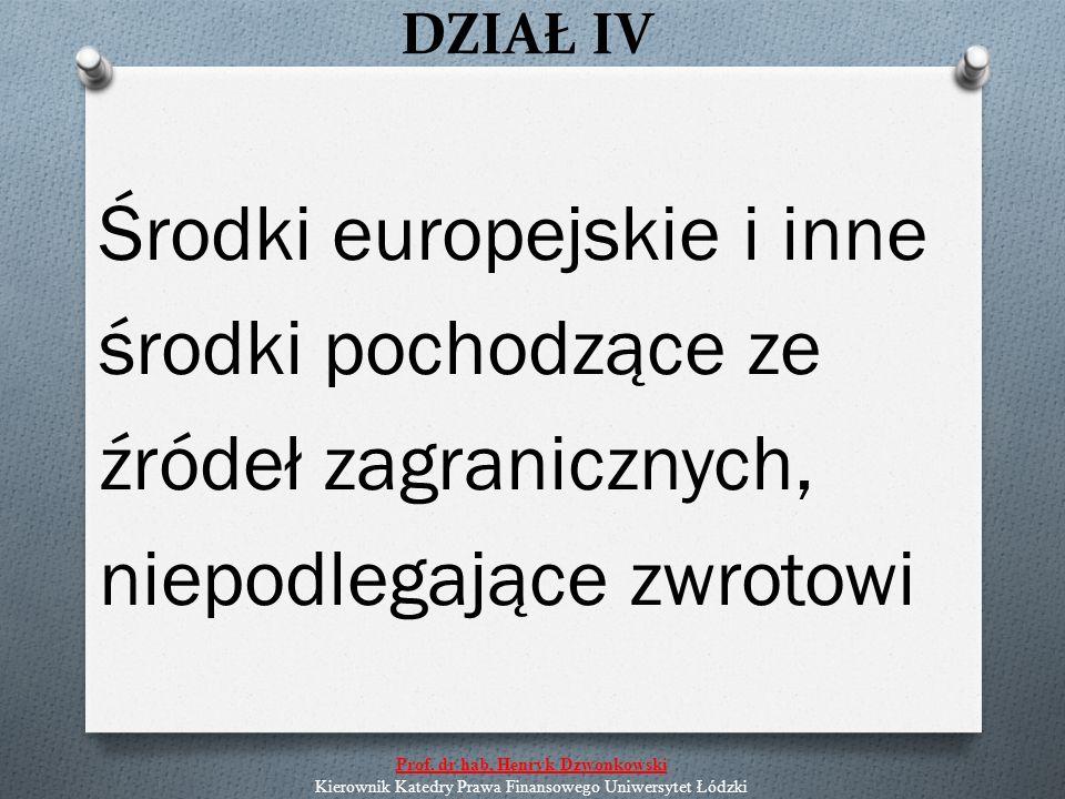 DZIAŁ IV Środki europejskie i inne środki pochodzące ze źródeł zagranicznych, niepodlegające zwrotowi Prof.