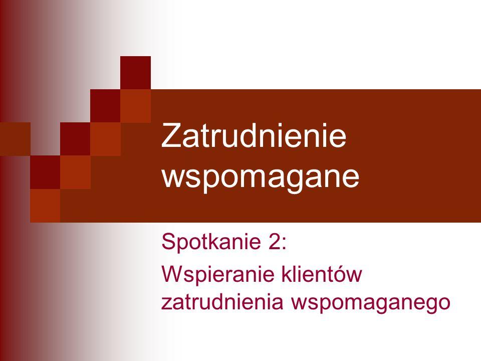 Zatrudnienie wspomagane Spotkanie 2: Wspieranie klientów zatrudnienia wspomaganego