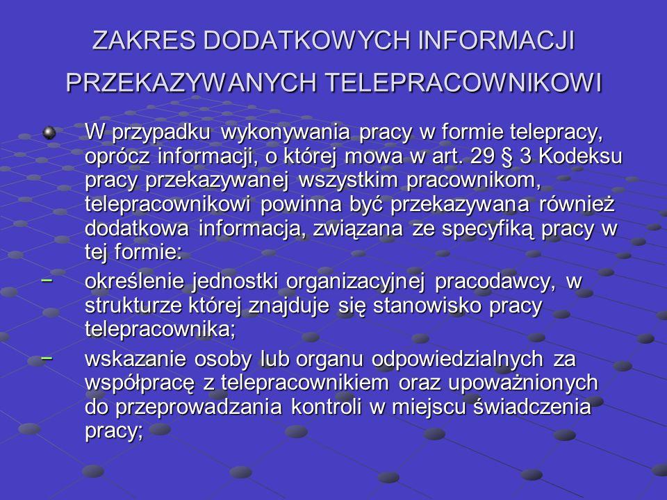 ZAKRES DODATKOWYCH INFORMACJI PRZEKAZYWANYCH TELEPRACOWNIKOWI W przypadku wykonywania pracy w formie telepracy, oprócz informacji, o której mowa w art.