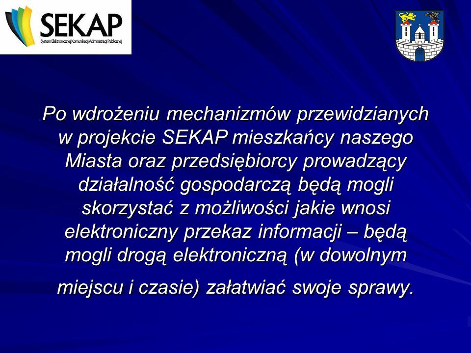 Po wdrożeniu mechanizmów przewidzianych w projekcie SEKAP mieszkańcy naszego Miasta oraz przedsiębiorcy prowadzący działalność gospodarczą będą mogli