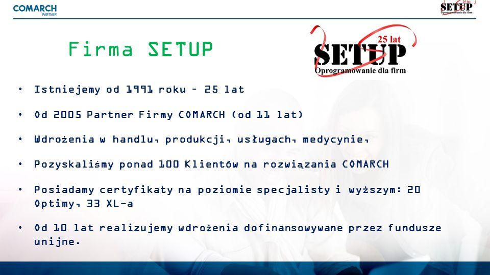Firma SETUP Istniejemy od 1991 roku – 25 lat Od 2005 Partner Firmy COMARCH (od 11 lat) Wdrożenia w handlu, produkcji, usługach, medycynie, Pozyskaliśm