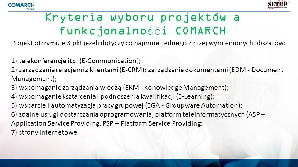 Kryteria wyboru projektów a funkcjonalnośći COMARCH Projekt otrzymuje 3 pkt jeżeli dotyczy co najmniej jednego z niżej wymienionych obszarów: 1) telek