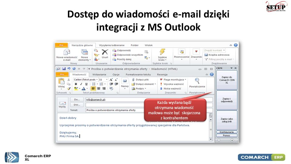 Dostęp do wiadomości e-mail dzięki integracji z MS Outlook Każda wysłana bądź otrzymana wiadomość mailowa może być skojarzona z kontrahentem i zapisan