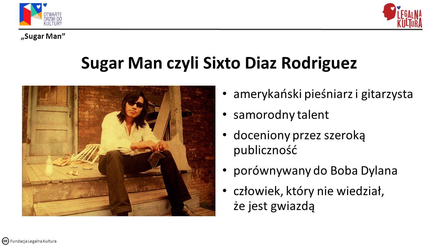 """""""Sugar Man Fundacja Legalna Kultura Sugar Man czyli Sixto Diaz Rodriguez amerykański pieśniarz i gitarzysta samorodny talent doceniony przez szeroką publiczność porównywany do Boba Dylana człowiek, który nie wiedział, że jest gwiazdą"""