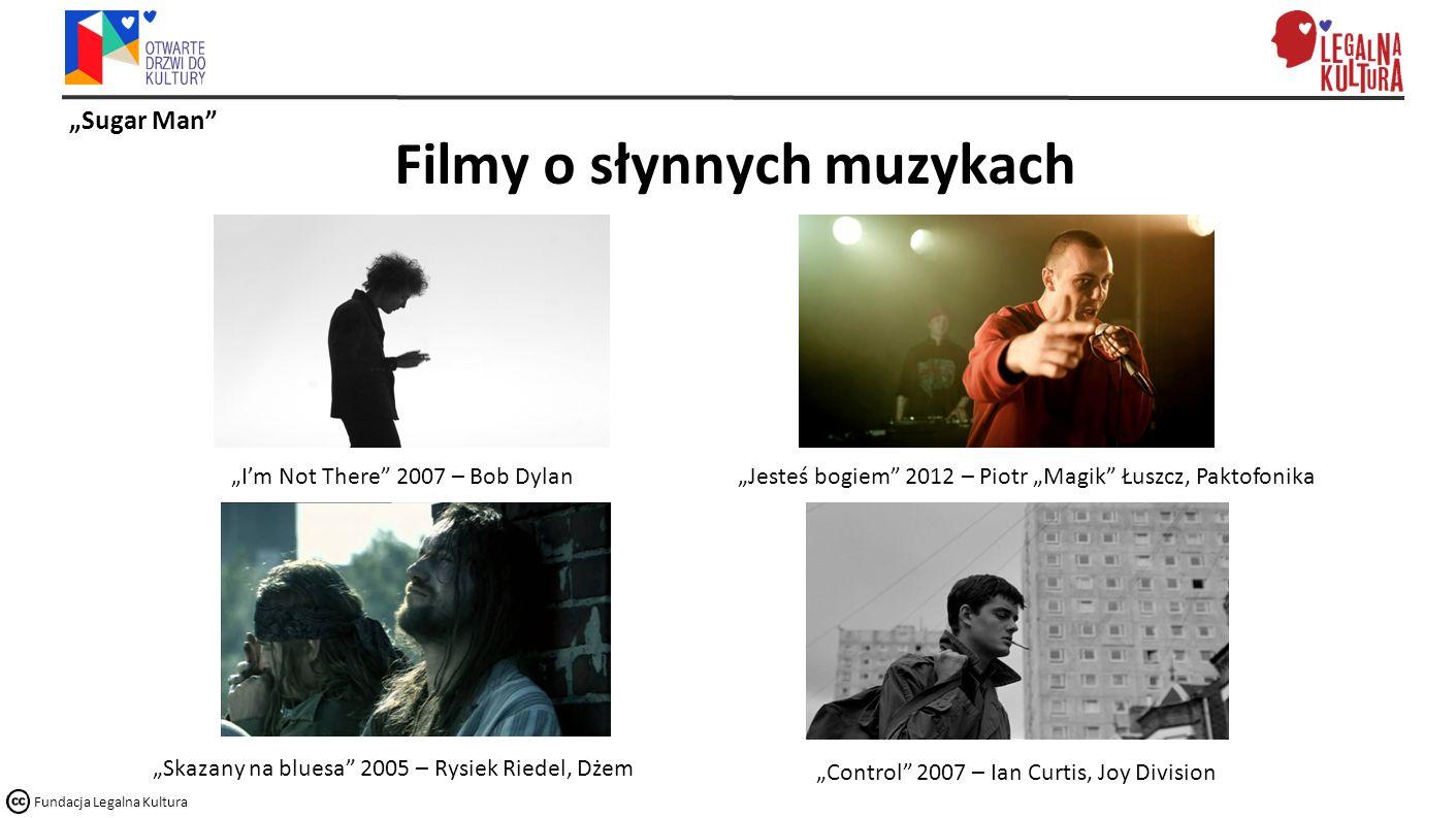 """""""Sugar Man"""" Fundacja Legalna Kultura Filmy o słynnych muzykach """"Control"""" 2007 – Ian Curtis, Joy Division """"Jesteś bogiem"""" 2012 – Piotr """"Magik"""" Łuszcz,"""