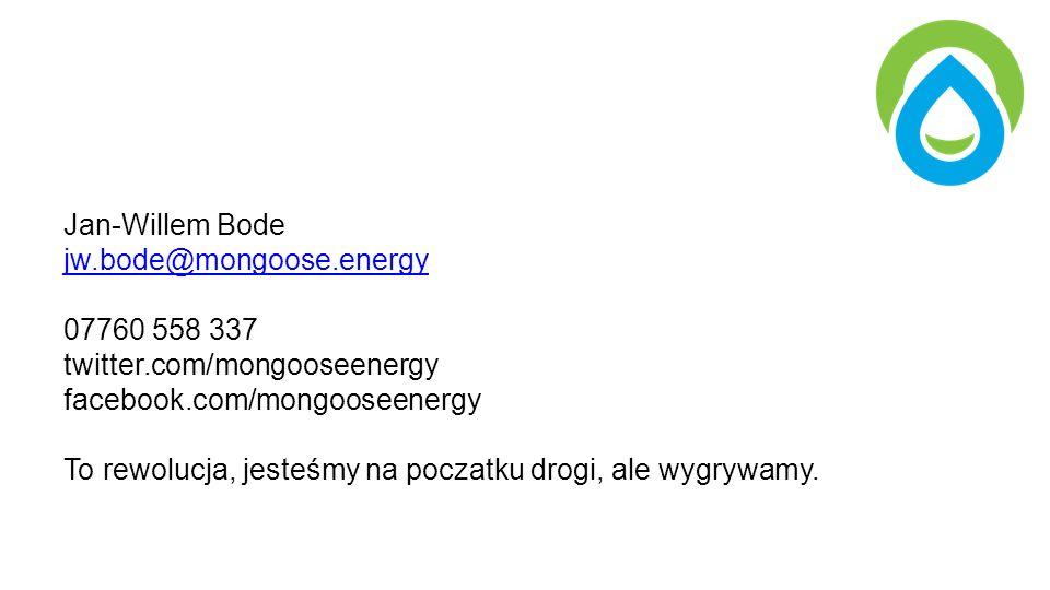 Jan-Willem Bode jw.bode@mongoose.energy 07760 558 337 twitter.com/mongooseenergy facebook.com/mongooseenergy To rewolucja, jesteśmy na poczatku drogi, ale wygrywamy.