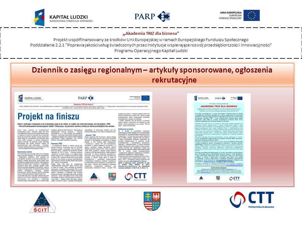""""""" Akademia TRIZ dla biznesu Projekt współfinansowany ze środków Unii Europejskiej w ramach Europejskiego Funduszu Społecznego Poddziałanie 2.2.1 Poprawa jakości usług świadczonych przez instytucje wspierające rozwój przedsiębiorczości i innowacyjności Programu Operacyjnego Kapitał Ludzki Dziennik o zasięgu regionalnym – artykuły sponsorowane, ogłoszenia rekrutacyjne"""