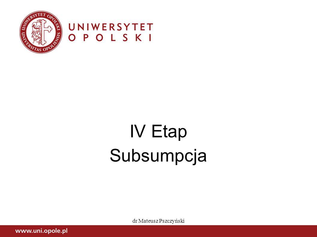 dr Mateusz Pszczyński IV Etap Subsumpcja