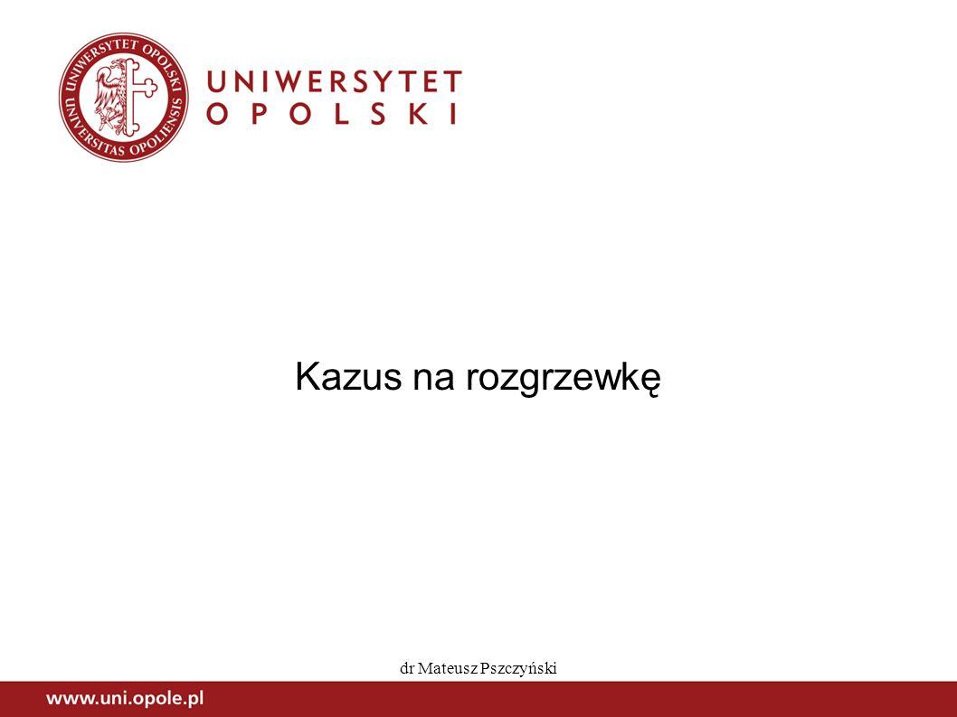 dr Mateusz Pszczyński Kazus na rozgrzewkę