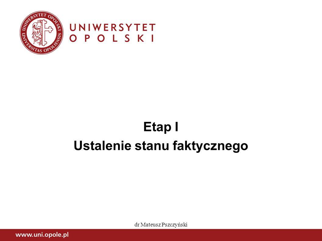 dr Mateusz Pszczyński Etap I Ustalenie stanu faktycznego