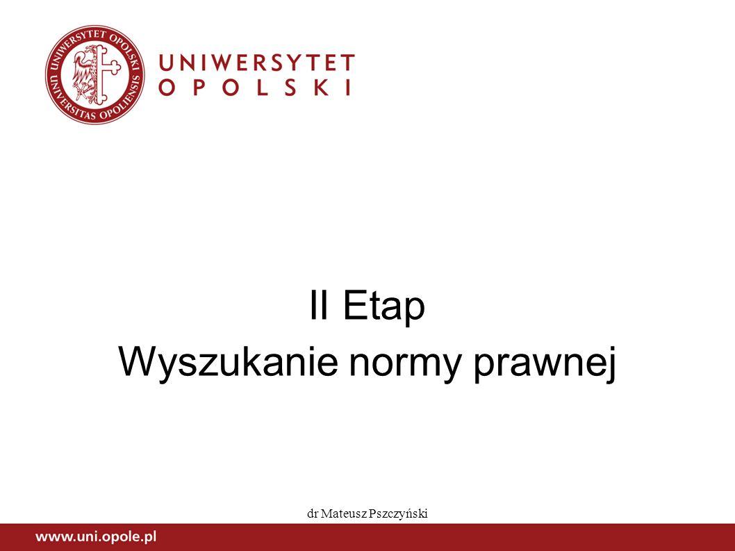 dr Mateusz Pszczyński II Etap Wyszukanie normy prawnej