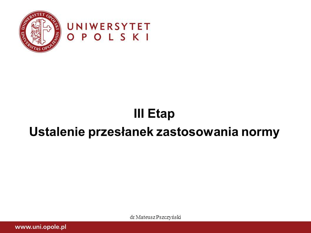 dr Mateusz Pszczyński III Etap Ustalenie przesłanek zastosowania normy