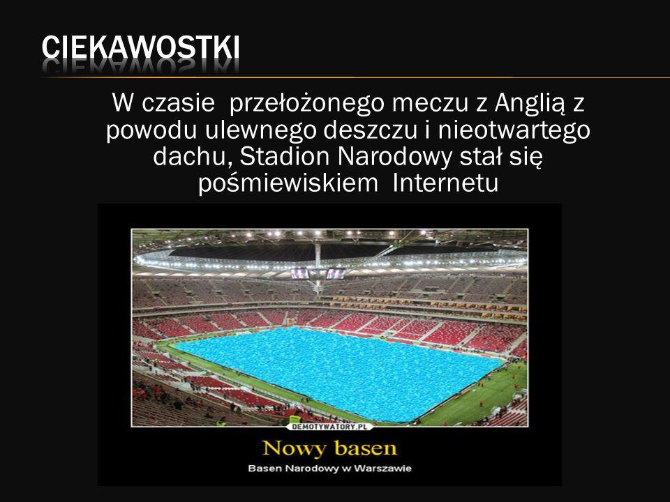 W czasie przełożonego meczu z Anglią z powodu ulewnego deszczu i nieotwartego dachu, Stadion Narodowy stał się pośmiewiskiem Internetu