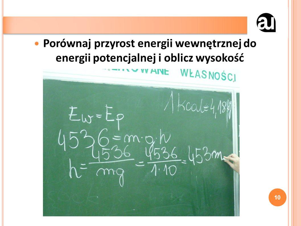 Porównaj przyrost energii wewnętrznej do energii potencjalnej i oblicz wysokość 10
